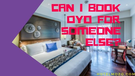 Can I Book OYO For Someone Else